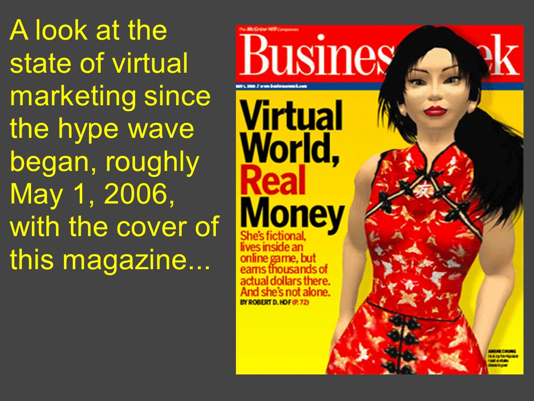 A look at the state of virtual marketing since the hype wave began, roughly May 1, 2006, with the cover of this magazine...