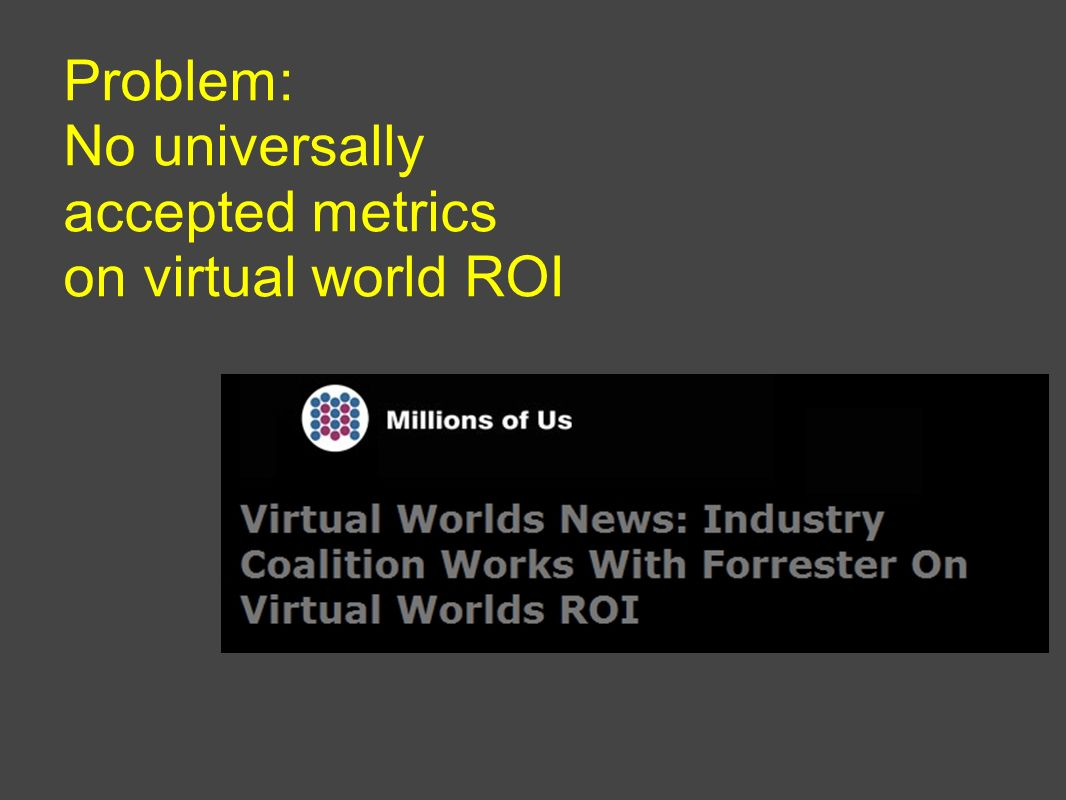 Problem: No universally accepted metrics on virtual world ROI