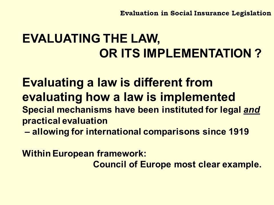 Evaluation in Social Insurance Legislation EVALUATING THE LAW, OR ITS IMPLEMENTATION .