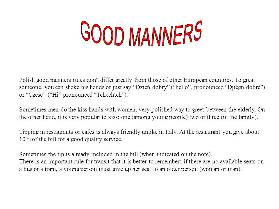 Polish good manners rules don t differ greatly from those of other European countries.