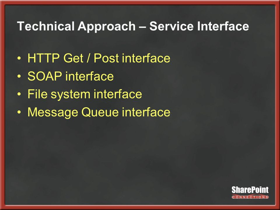 Technical Approach – Service Interface HTTP Get / Post interface SOAP interface File system interface Message Queue interface