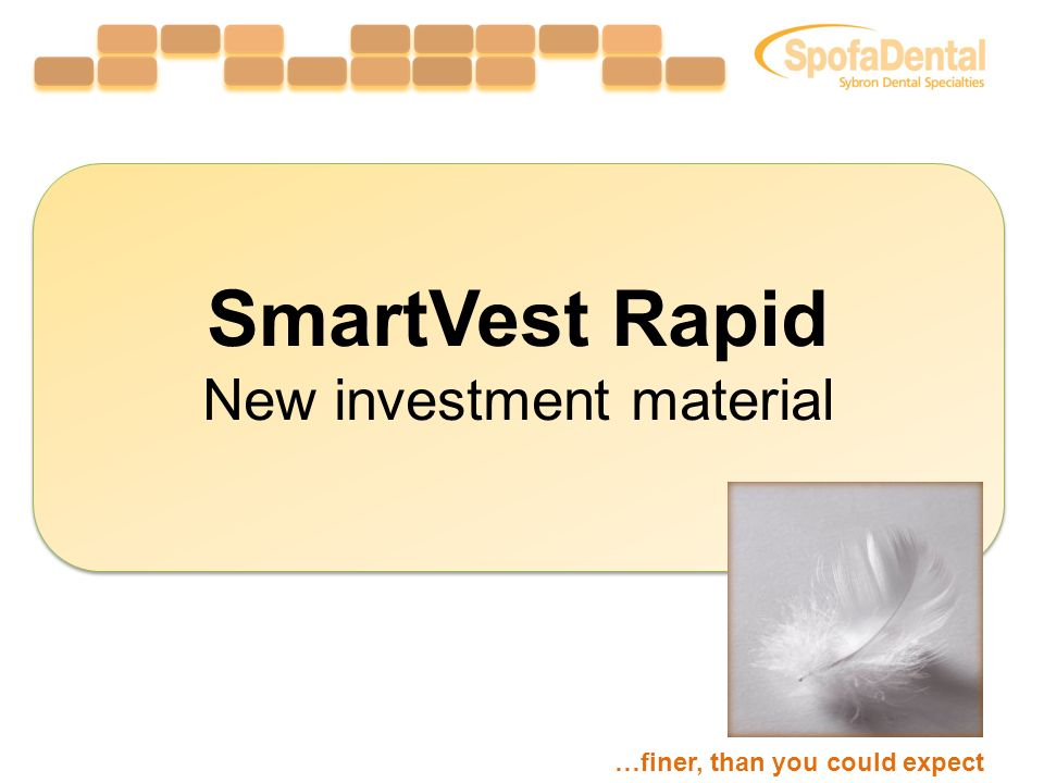SmartVest Rapid New investment material SmartVest Rapid New investment material …finer, than you could expect