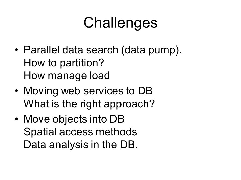 Challenges Parallel data search (data pump). How to partition.