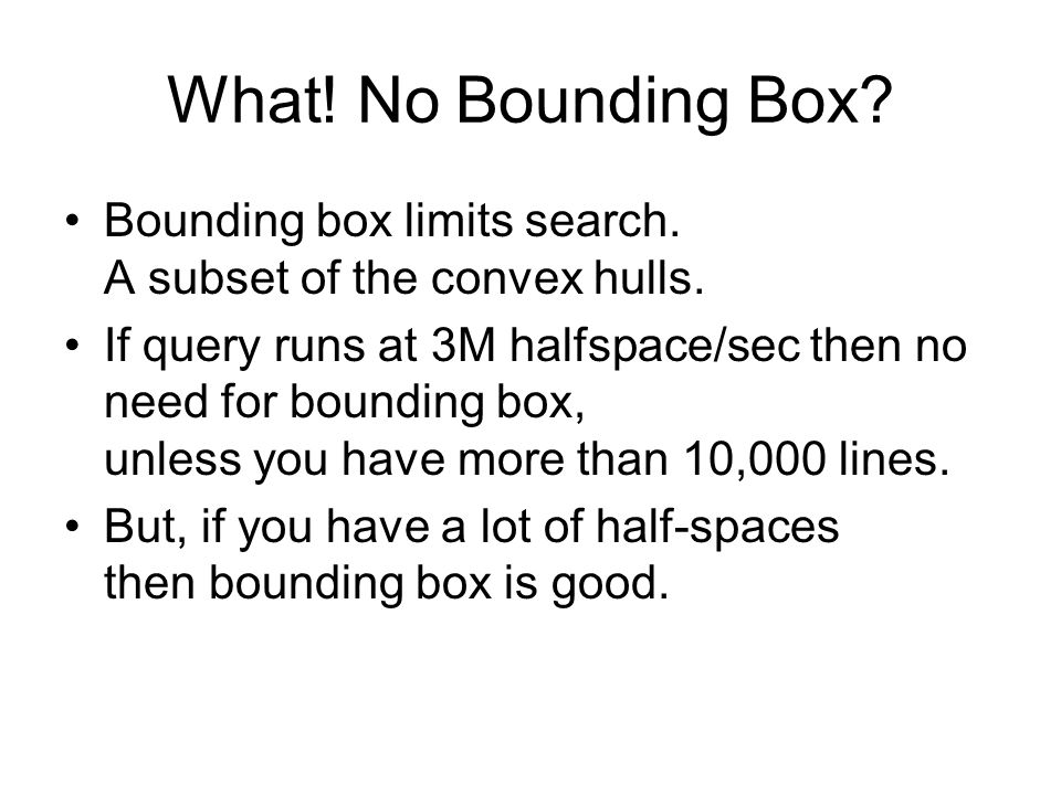 What. No Bounding Box. Bounding box limits search.