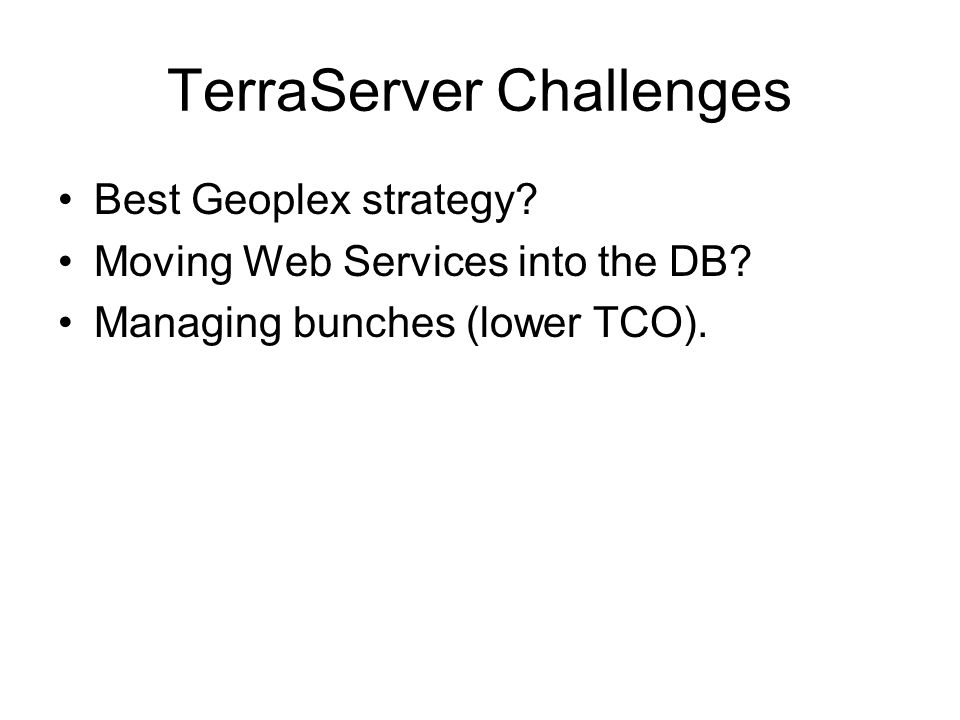 TerraServer Challenges Best Geoplex strategy. Moving Web Services into the DB.