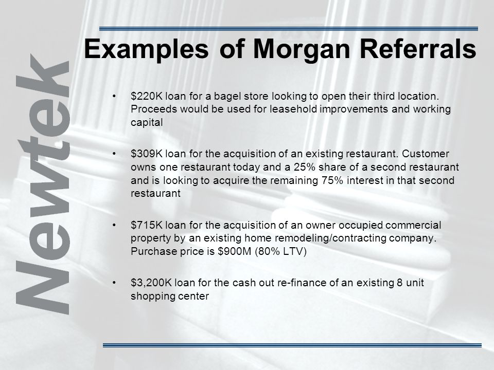 Examples of Morgan Referrals $220K loan for a bagel store looking to open their third location.