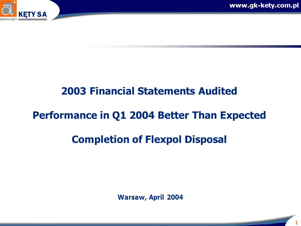 Financial Statements Audited Performance in Q Better Than Expected Completion of Flexpol Disposal Warsaw, April 2004