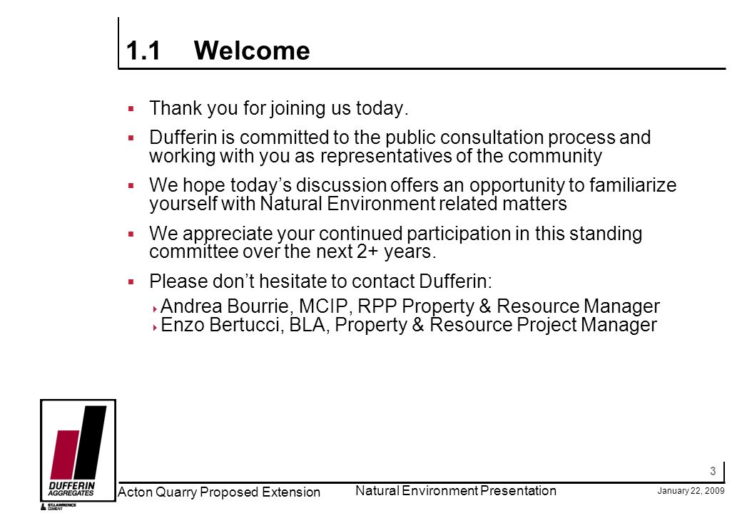 3 January 22, 2009 Acton Quarry Proposed Extension Natural Environment Presentation 1.1Welcome Thank you for joining us today.