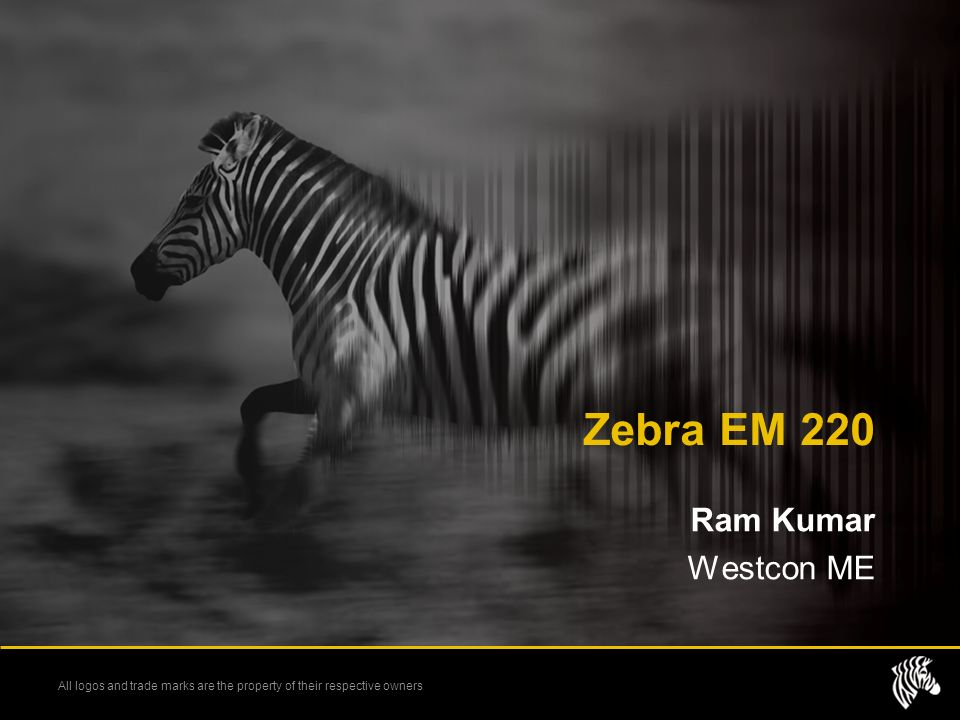 All logos and trade marks are the property of their respective owners Zebra EM 220 Ram Kumar Westcon ME