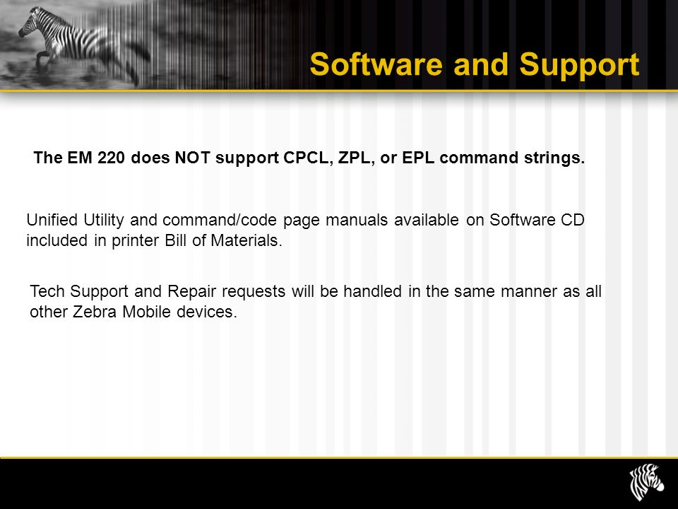 Software and Support The EM 220 does NOT support CPCL, ZPL, or EPL command strings.