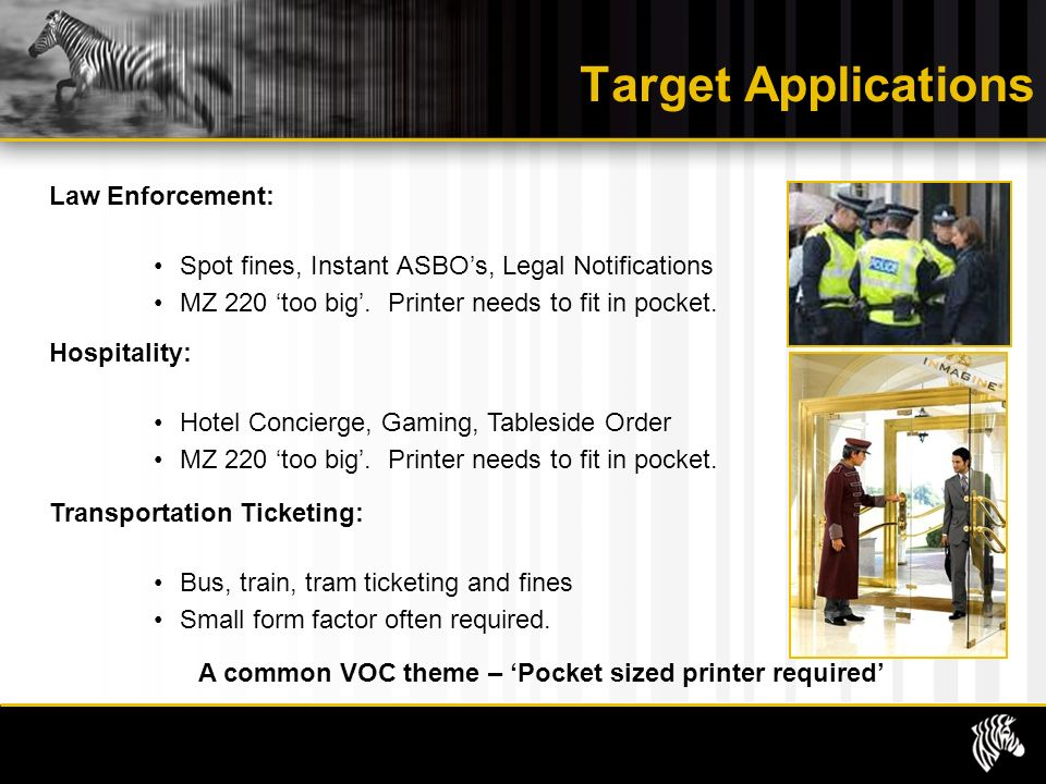 Target Applications Law Enforcement: Spot fines, Instant ASBOs, Legal Notifications MZ 220 too big.