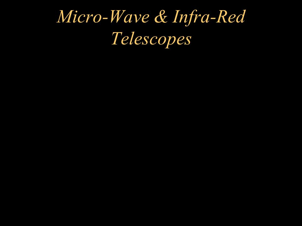 Micro-Wave & Infra-Red Telescopes