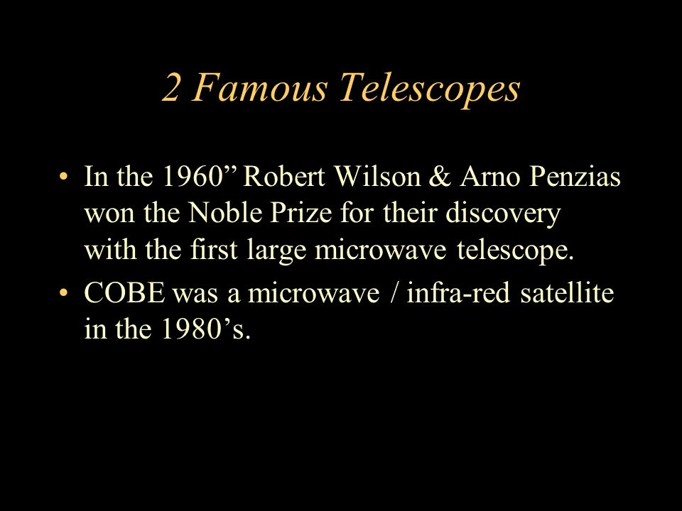 2 Famous Telescopes In the 1960 Robert Wilson & Arno Penzias won the Noble Prize for their discovery with the first large microwave telescope.
