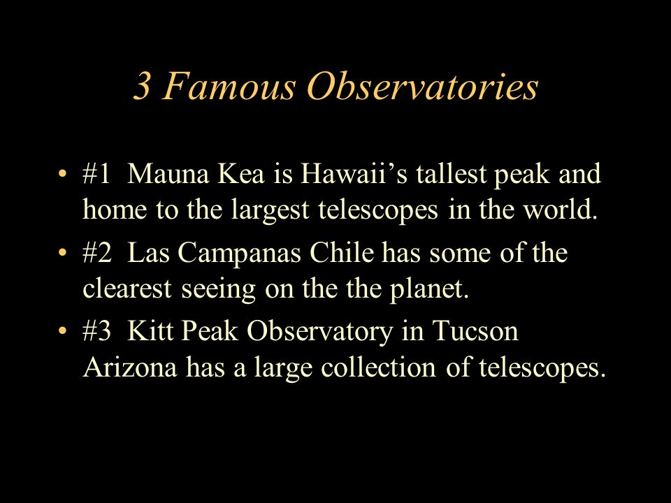 3 Famous Observatories #1 Mauna Kea is Hawaiis tallest peak and home to the largest telescopes in the world.