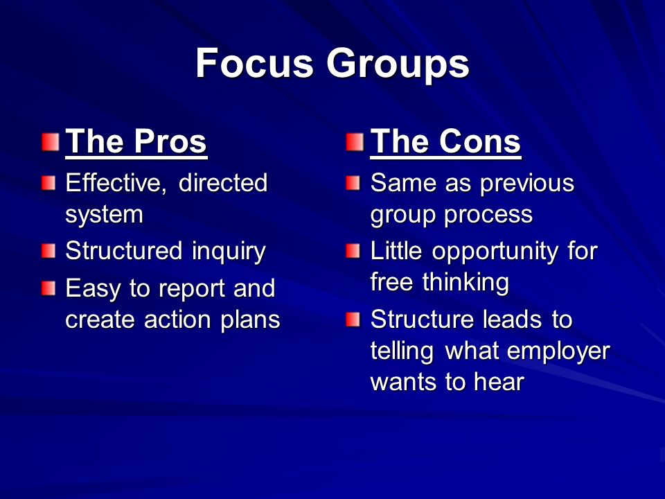 Group Forums with Existing Workers The Pros Time efficient Multiple responses Confidence of a group environment Opportunity for discussions The Cons Group think Fear of speaking up The Nobodys Business syndrome Ganging up One person overpowers the forum