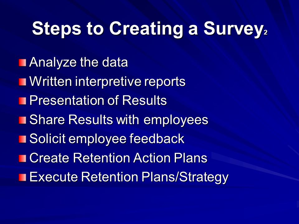 Steps to Creating a Survey Needs Analysis Survey Design Development of Questionnaire Questionnaire Review Instrument Pre-test (optional) Assurance of confidentiality Administration of Questionnaire