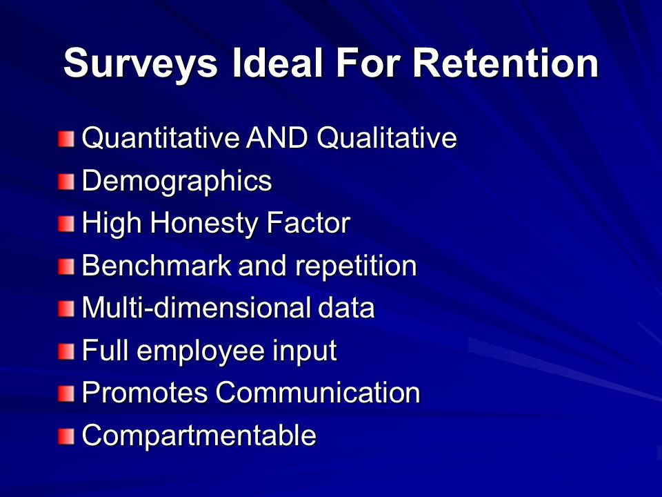 Steps to Creating a Survey 2 Analyze the data Written interpretive reports Presentation of Results Share Results with employees Solicit employee feedback Create Retention Action Plans Execute Retention Plans/Strategy