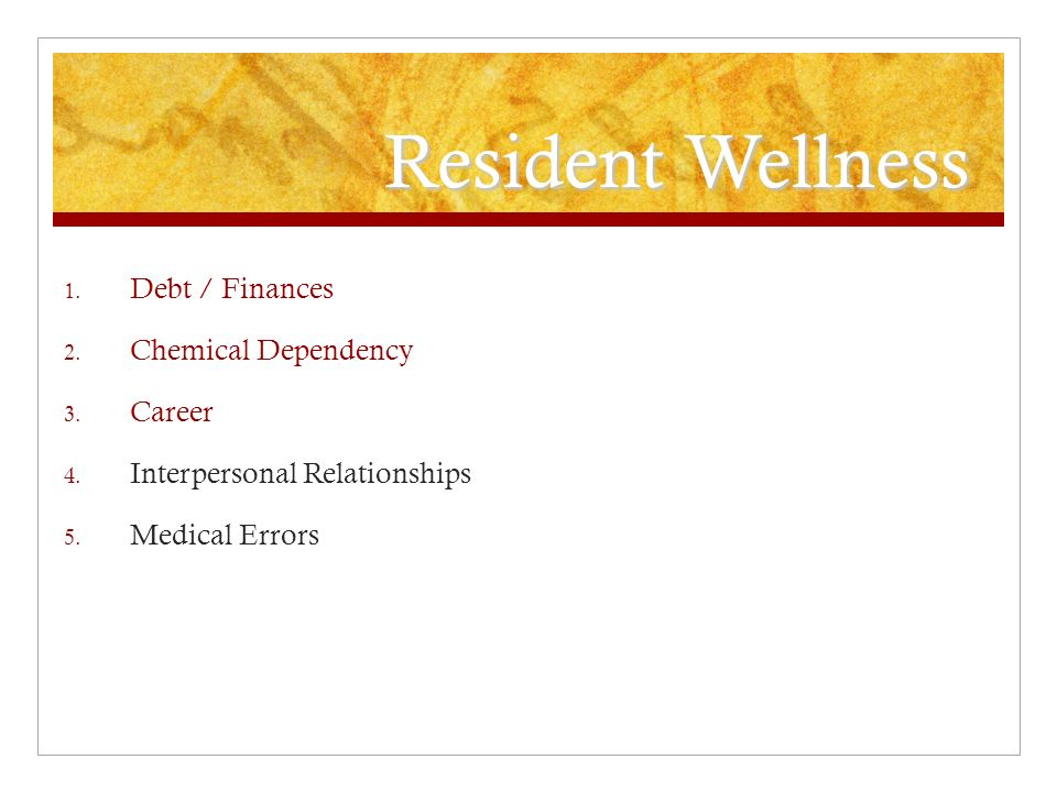 Resident Wellness 1. Debt / Finances 2. Chemical Dependency 3.