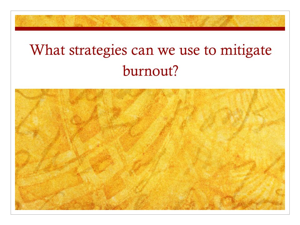What strategies can we use to mitigate burnout