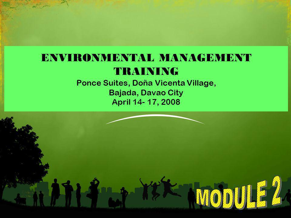 1 ENVIRONMENTAL MANAGEMENT TRAINING Ponce Suites, Doña Vicenta Village, Bajada, Davao City April , 2008