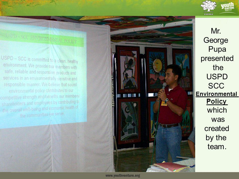 13 Mr. George Pupa presented the USPD SCC Environmental Policy which was created by the team.
