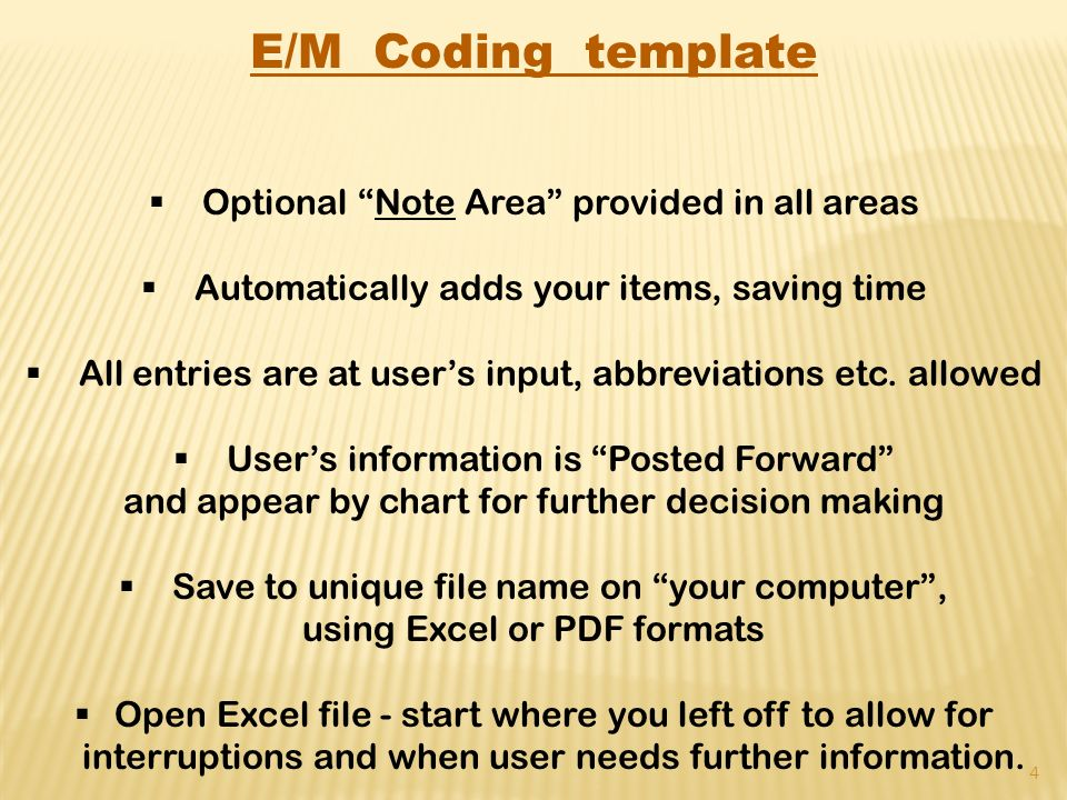 E/M Coding template Optional Note Area provided in all areas Automatically adds your items, saving time All entries are at users input, abbreviations etc.