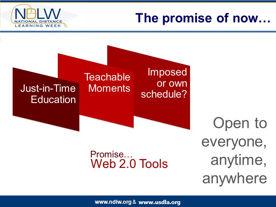 www.usdla.org www.ndlw.org & The promise of now… Imposed or own schedule.