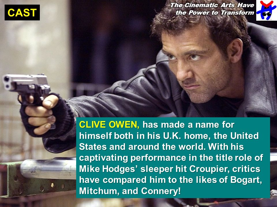 CAST CLIVE OWEN, has made a name for himself both in his U.K.