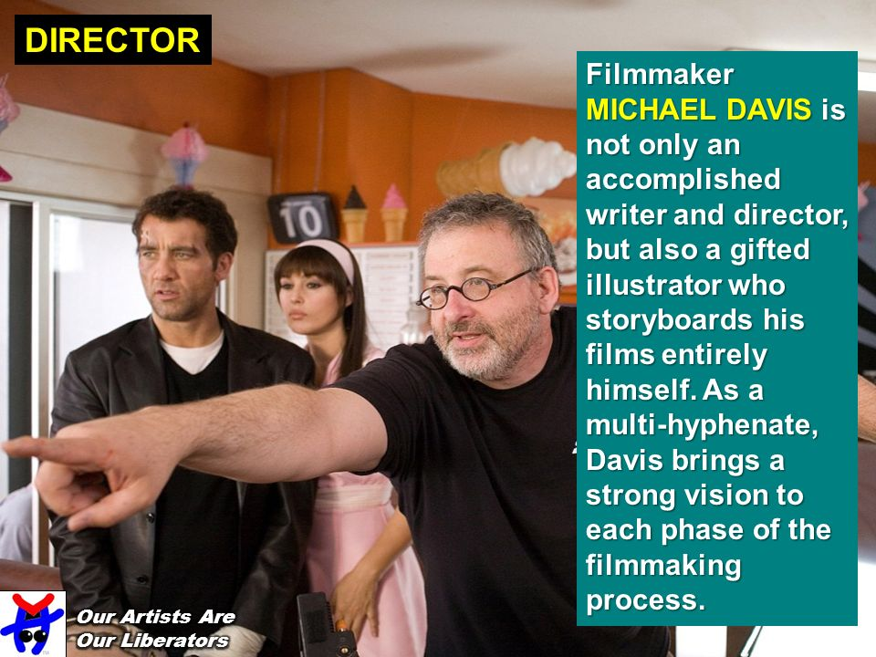 DIRECTOR Filmmaker MICHAEL DAVIS is not only an accomplished writer and director, but also a gifted illustrator who storyboards his films entirely himself.