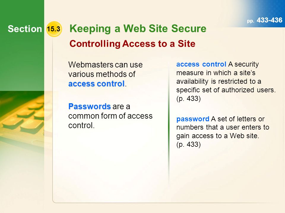 Section 15.3 Keeping a Web Site Secure Controlling Access to a Site access control Webmasters can use various methods of access control.