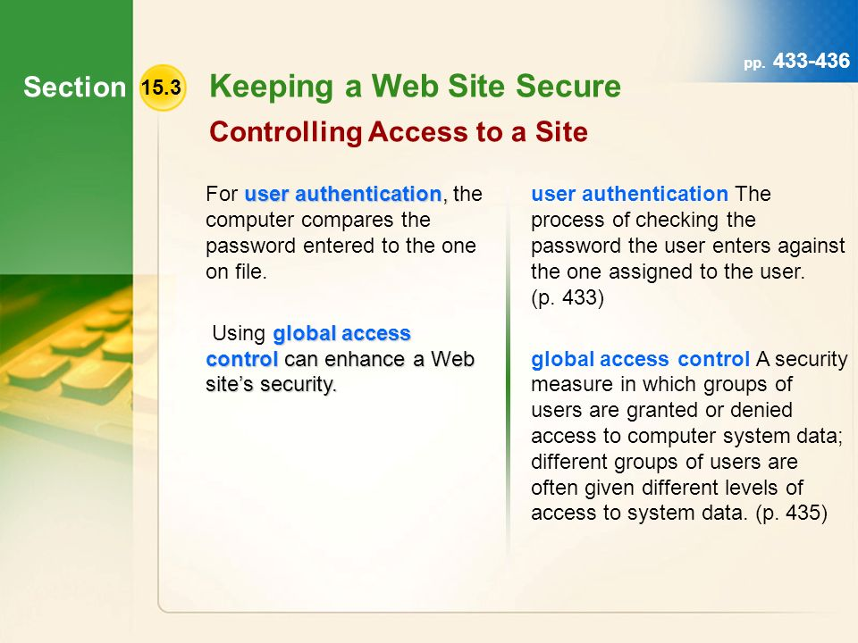 Section 15.3 Keeping a Web Site Secure Controlling Access to a Site user authentication, t For user authentication, the computer compares the password entered to the one on file.