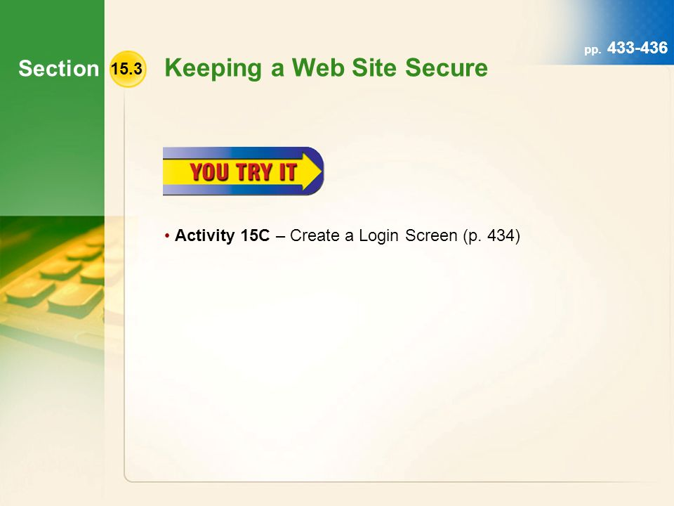 Section pp. 433-436 Keeping a Web Site Secure Activity 15C – Create a Login Screen (p. 434) 15.3