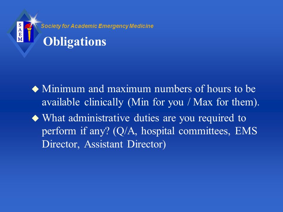 Society for Academic Emergency Medicine Obligations u Minimum and maximum numbers of hours to be available clinically (Min for you / Max for them).