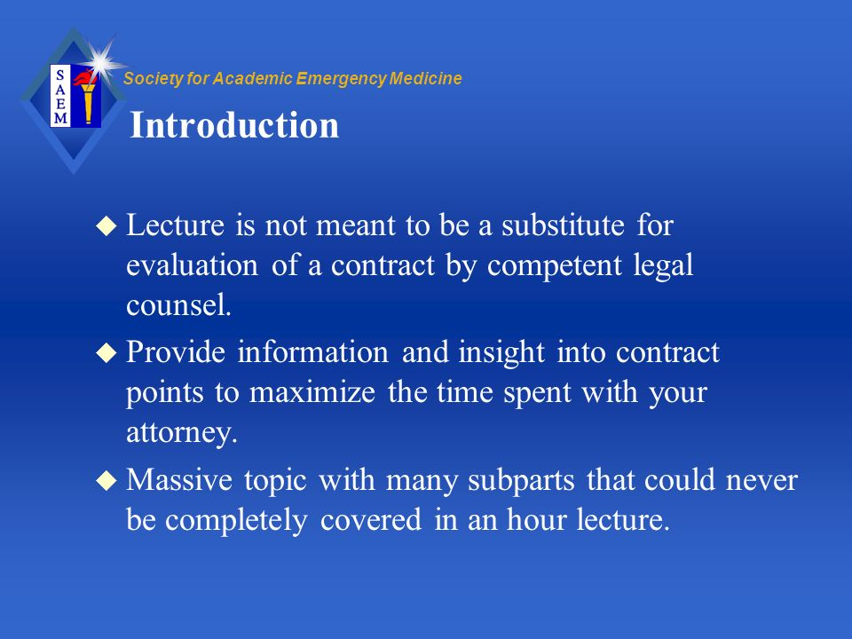 Society for Academic Emergency Medicine Introduction u Lecture is not meant to be a substitute for evaluation of a contract by competent legal counsel.
