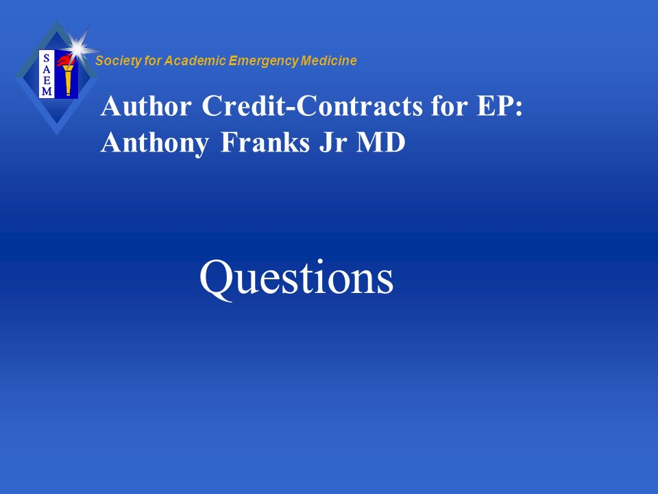 Society for Academic Emergency Medicine Author Credit-Contracts for EP: Anthony Franks Jr MD Questions