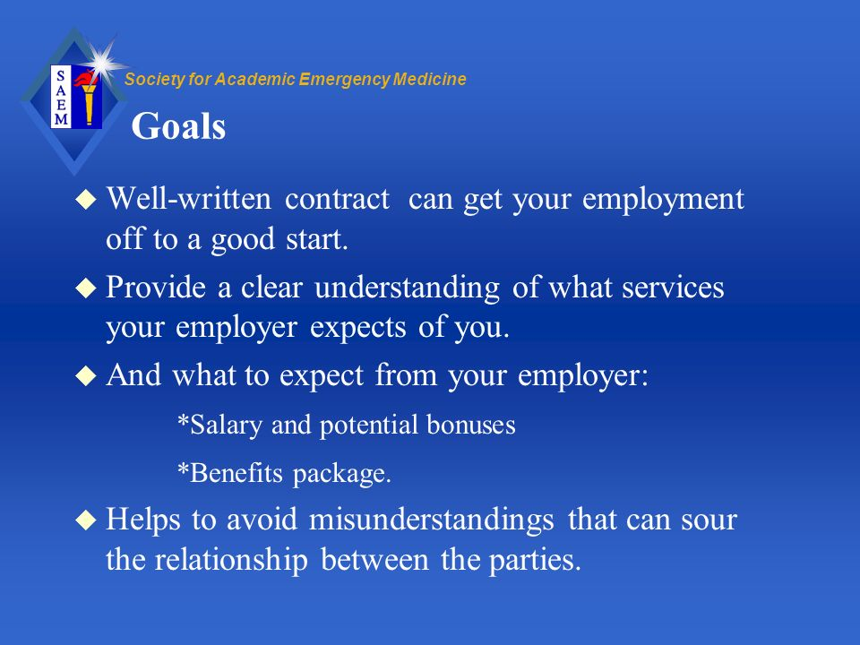 Society for Academic Emergency Medicine Goals u Well-written contract can get your employment off to a good start.