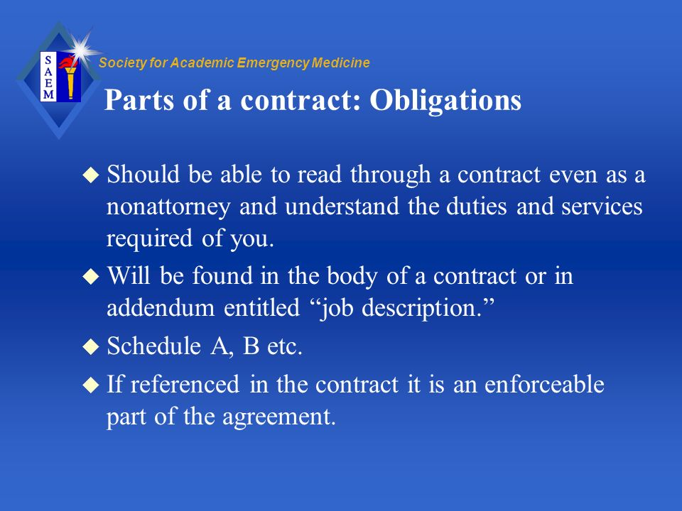 Society for Academic Emergency Medicine Parts of a contract: Obligations u Should be able to read through a contract even as a nonattorney and understand the duties and services required of you.