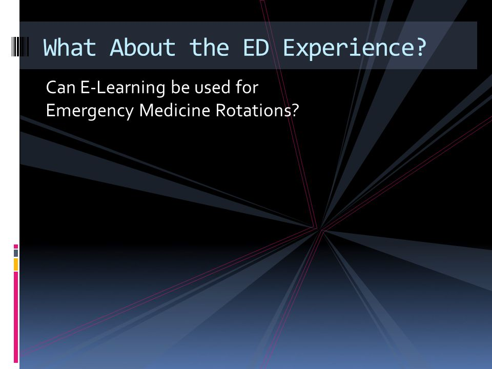 Can E-Learning be used for Emergency Medicine Rotations What About the ED Experience