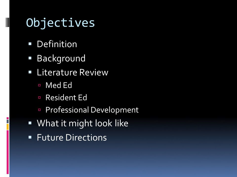 Objectives Definition Background Literature Review Med Ed Resident Ed Professional Development What it might look like Future Directions