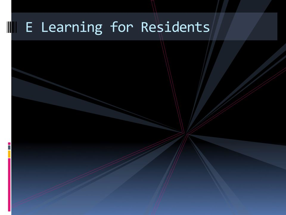 E Learning for Residents