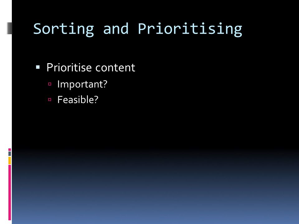 Sorting and Prioritising Prioritise content Important Feasible