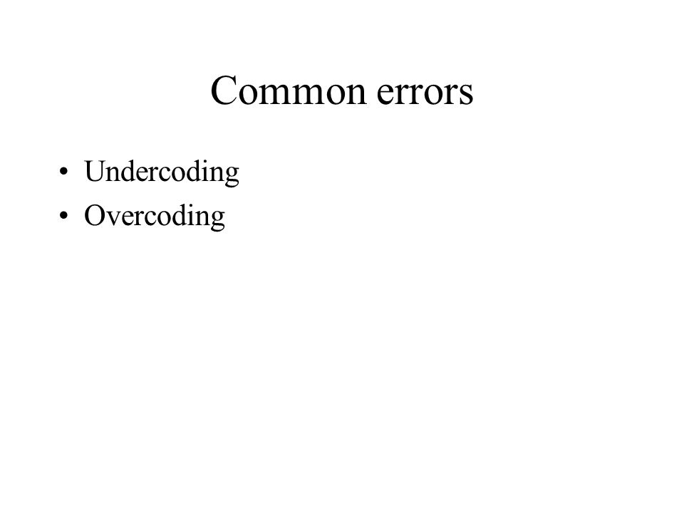 Common errors Undercoding Overcoding
