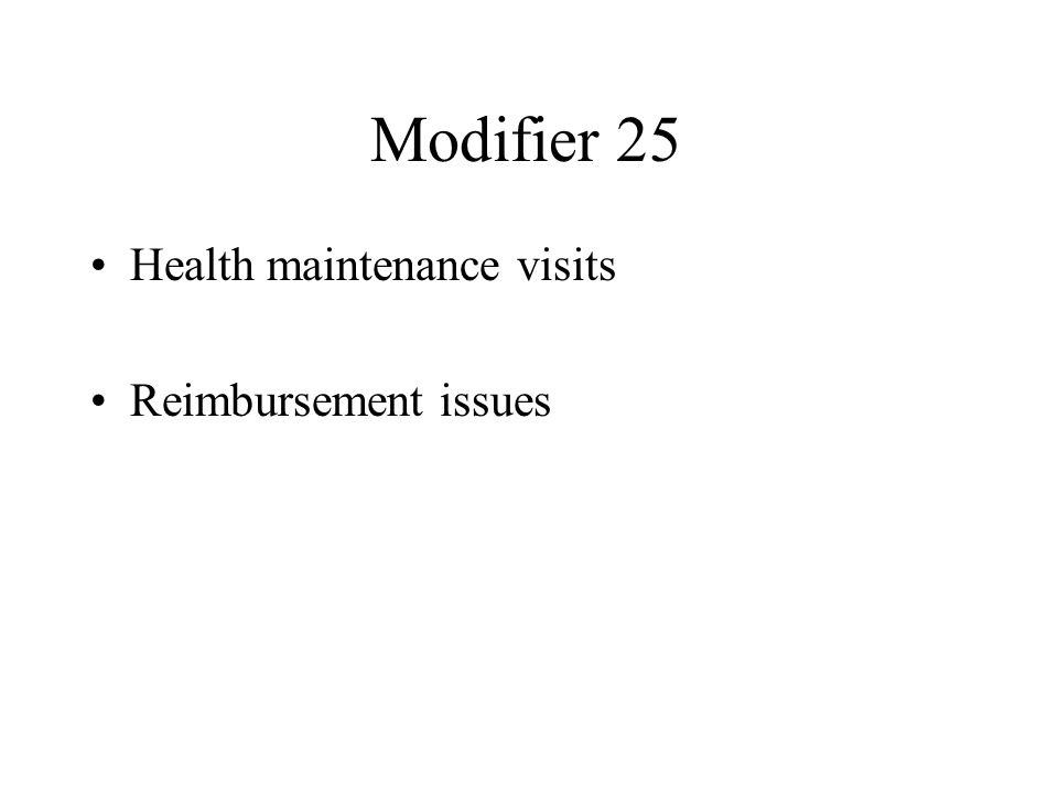 Modifier 25 Health maintenance visits Reimbursement issues