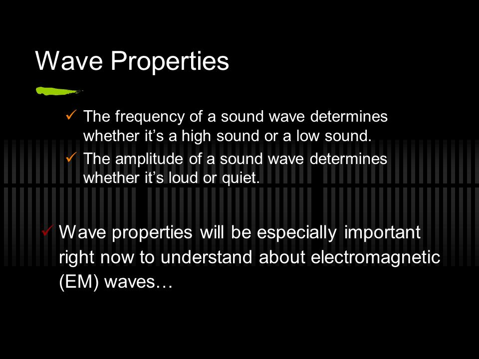 Wave Properties The frequency of a sound wave determines whether its a high sound or a low sound.