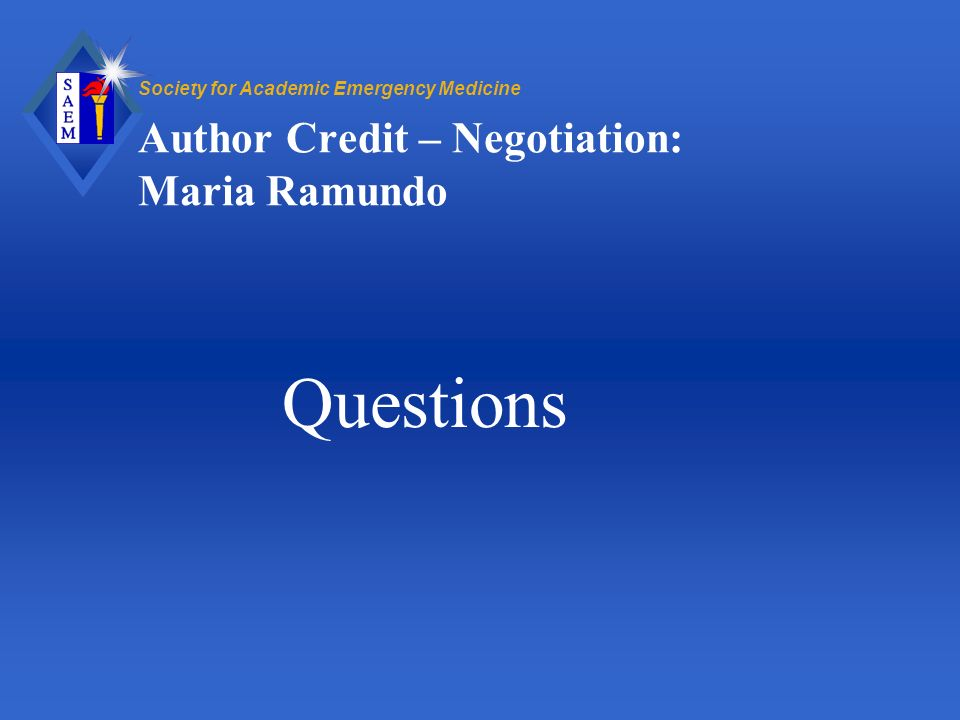 Society for Academic Emergency Medicine Author Credit – Negotiation: Maria Ramundo Questions