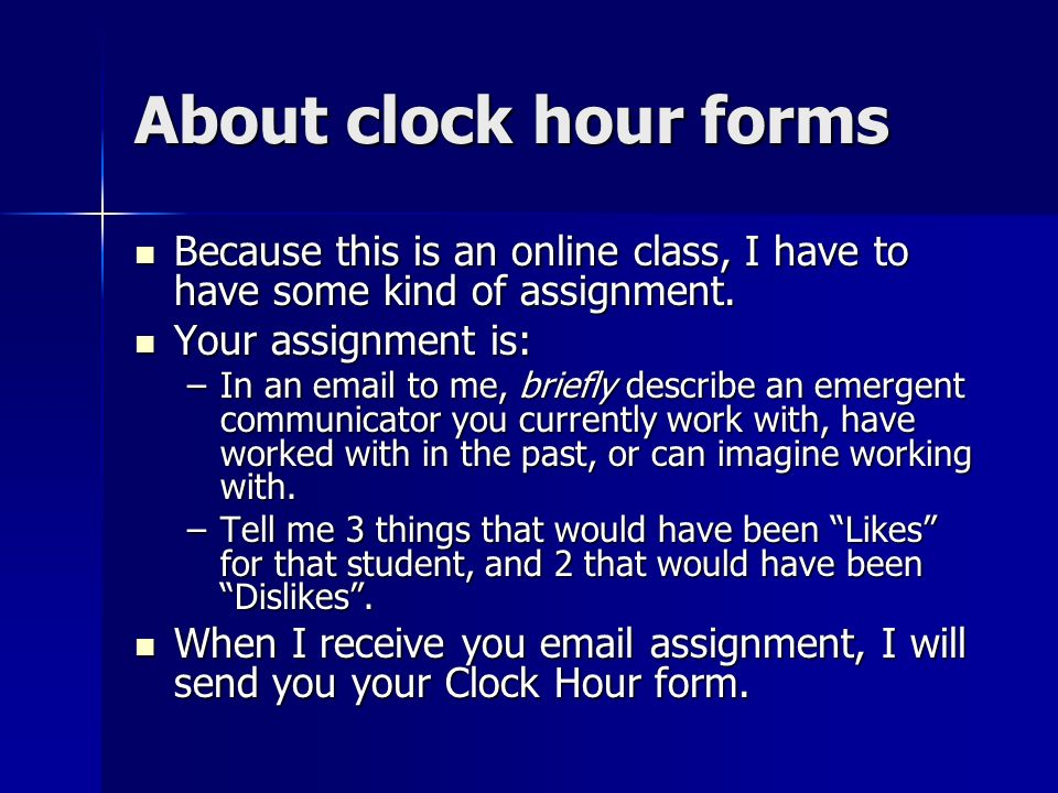 About clock hour forms Because this is an online class, I have to have some kind of assignment.