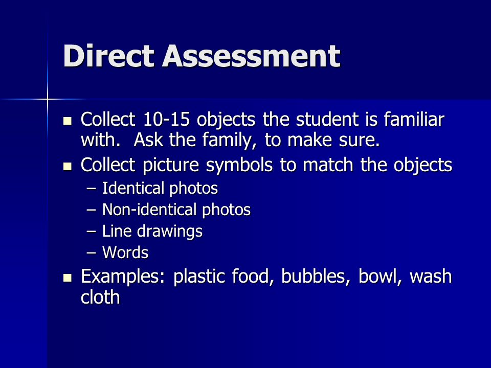 Direct Assessment Collect objects the student is familiar with.