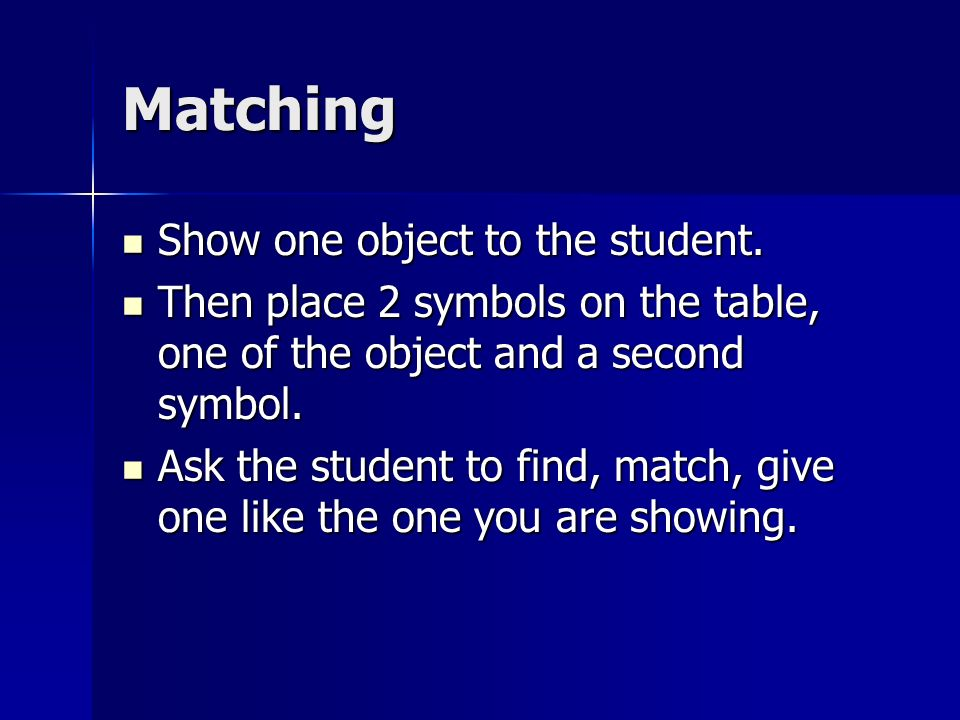 Matching Show one object to the student. Show one object to the student.