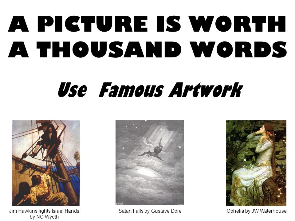 A PICTURE IS WORTH A THOUSAND WORDS Use Famous Artwork Ophelia by JW WaterhouseSatan Falls by Gustave DoreJim Hawkins fights Israel Hands by NC Wyeth
