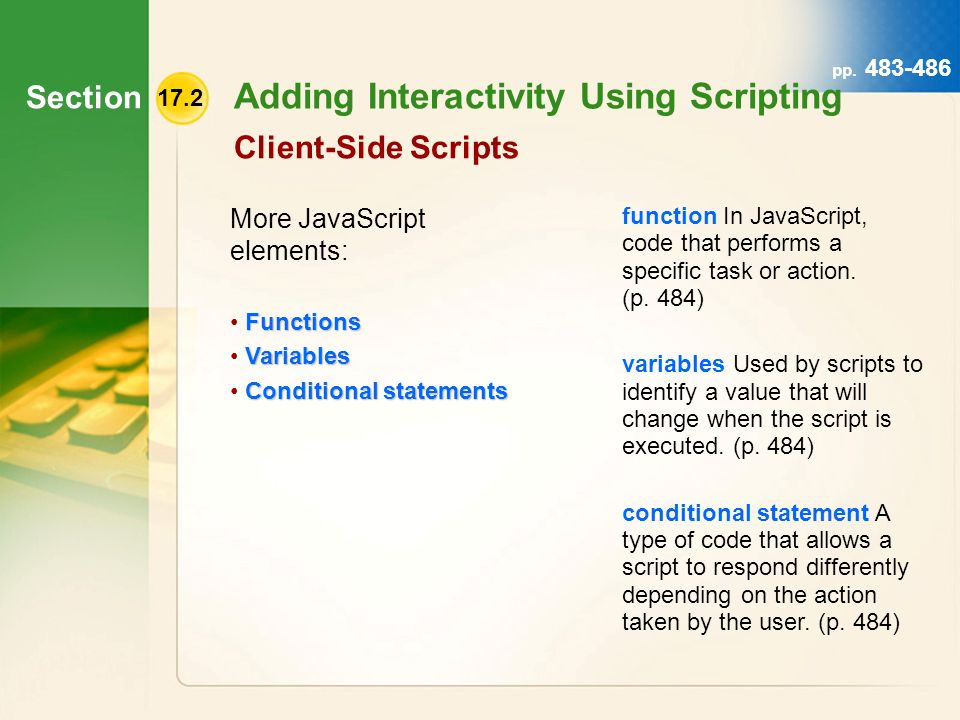 Section 17.2 Adding Interactivity Using Scripting Client-Side Scripts function In JavaScript, code that performs a specific task or action.